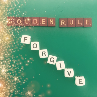 Forgiveness is the sequel to the Golden Rule